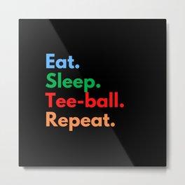 Eat. Sleep. Tee-ball. Repeat. Metal Print
