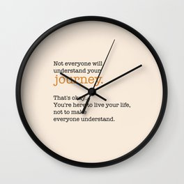 Not everyone will understand your journey. That's ok. Wall Clock