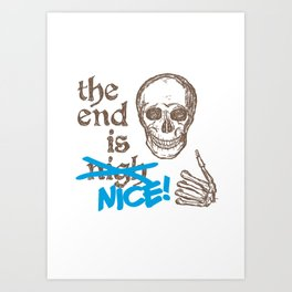 The End Is Nice Art Print
