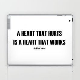 A Heart that hurts is a heart that works quote  Laptop & iPad Skin