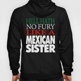 Gift For Mexican Sister Hell hath no fury Hoody