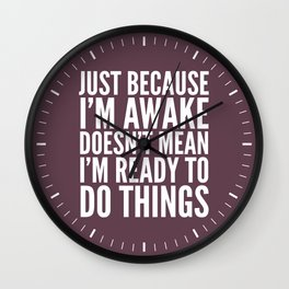 Just Because I'm Awake Doesn't Mean I'm Ready To Do Things (Eggplant) Wall Clock