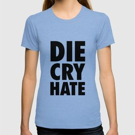 Die, Cry, Hate T-shirt