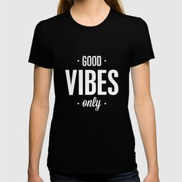 Good Vibes Only Black and White Typography Print Office Decor Wake Up Bedroom Poster T-shirt