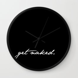 Get Naked. White on Black Wall Clock