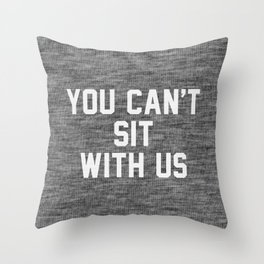 You can't sit with us - dark version Throw Pillow