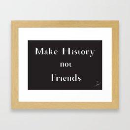 Make History, Not Friends Framed Art Print