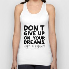 Don't Give Up On Your Dreams, Keep Sleeping Unisex Tank Top