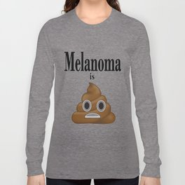 Melanoma is poop Long Sleeve T-shirt