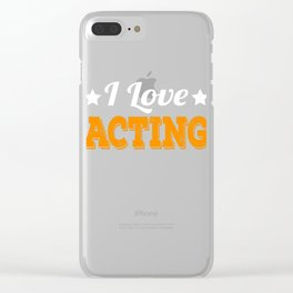 Tell the world how you love acting with this awesome cool and fantastic tee! Wear it anytime!  Clear iPhone Case