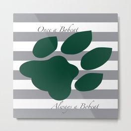 Once a bobcat... Always a bobcat Metal Print