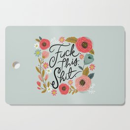 Pretty Swe*ry: F this Sh*t Cutting Board