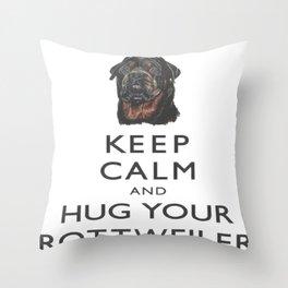 Keep Calm And Hug Your Rottweiler Throw Pillow
