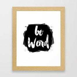 Be Weird Framed Art Print