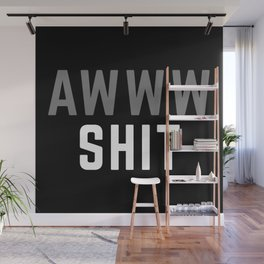 Awww Sh*t Funny Quote Wall Mural