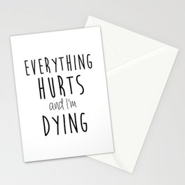 Everything Hurts and I'm Dying.  Stationery Cards