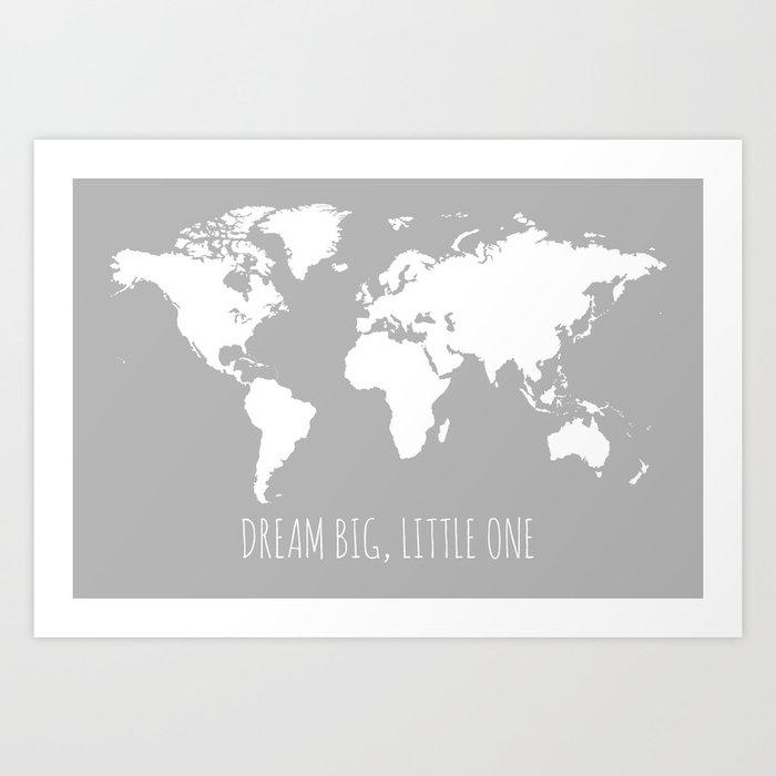 Grey Kids World Map, Dream Big Little One Art Print by paperplaneprints