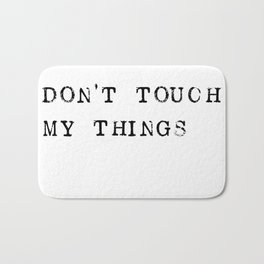 Don't touch my things Bath Mat