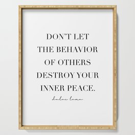 Din't Let the Behavior of Others Destroy Your Inner Peace. -Dalai Lama Serving Tray