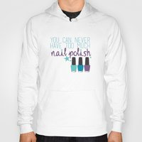 nail polish Hoodies featuring Too much nail polish by forgottenLexi