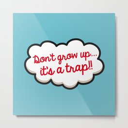 Don't grow up, it's a trap ! Metal Print