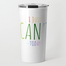 I just can't today Travel Mug
