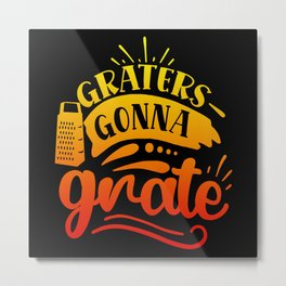 Funny Saying Graters Gonna Grate Vegetables Metal Print