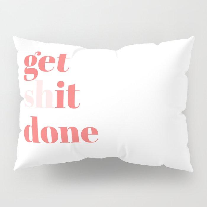 get shit done Pillow Sham