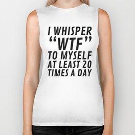 I Whisper WTF to Myself at Least 20 Times a Day Biker Tank