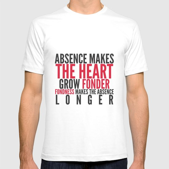 Absence makes the heart grow fonder T-shirt