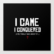 I Came. I Conquered. I Felt Really Bad About It. Canvas Print