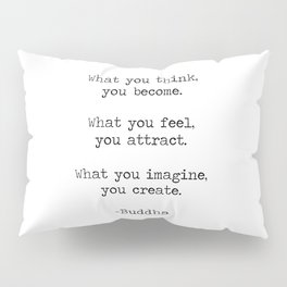 """Buddha quote """"What you think you become, what you feel you attract, what you imagine you create"""" Pillow Sham"""