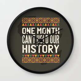 Black History Month One Month Can't Hold Our History Wall Clock