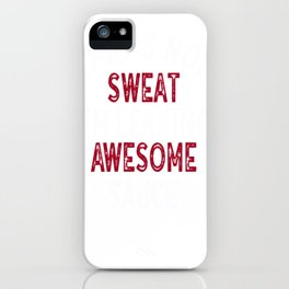 Funny GymT-Shirt I'm Leaking Awesome Sauce Not Sweat iPhone Case