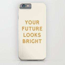 Your Future Looks Bright iPhone Case