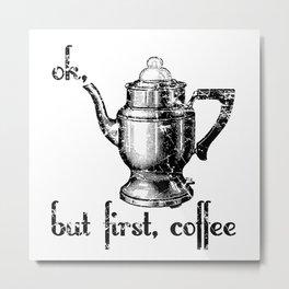 Ok, But First Coffee Retro Vintage Percolator Metal Print