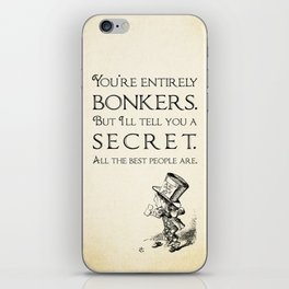 Alice in Wonderland Quote ~ The Mad Hatter ~ You're entirely bonkers, All the best people are. 0110 iPhone Skin