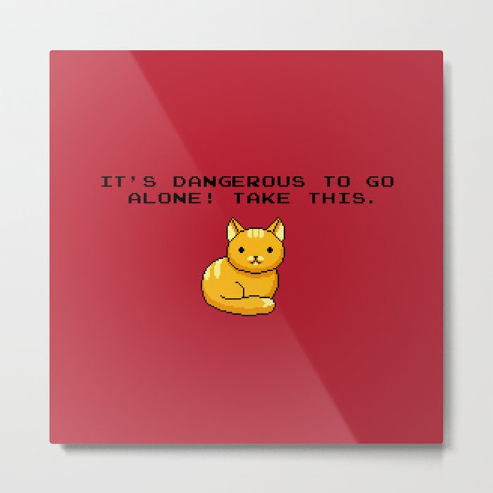 ITS DANGEROUS TO GO ALONE Take This Cat Metal Print