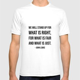 We will stand up for what is right, for what is fair and what is just - John Lewis quote T-shirt
