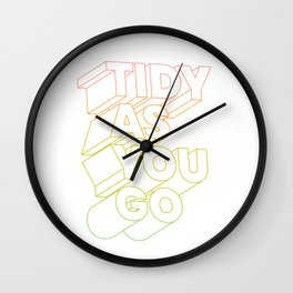 tidy as you go typographic slogan Wall Clock