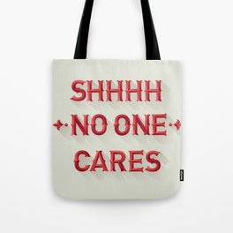 Shhhh No One Cares Tote Bag