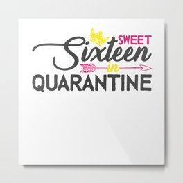 Sweet Sixteen in Qurantäne Metal Print