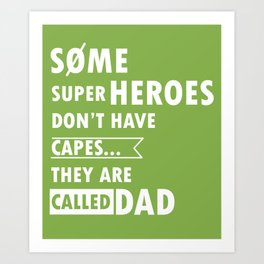 Some superheroes don't have capes... They are called Dad Art Print