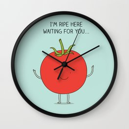 I'm ripe here waiting for you Wall Clock
