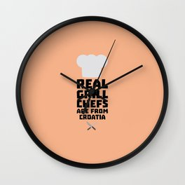 Real Grill Chefs are from Croatia T-Shirt Dt141 Wall Clock