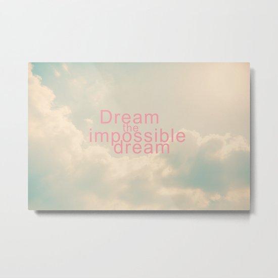 Dream The Impossible Dream Metal Print