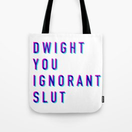 Dwight You Ignorant Slut (3D) Tote Bag