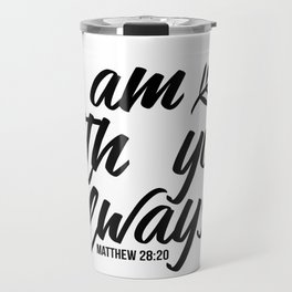 Bible verse Matthew 28:20 I am with you always black & white Travel Mug