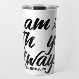 Bible verse Matthew 28:20 I am with you always black & white Travel Mug