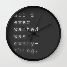 All I Ever Wanted Wall Clock